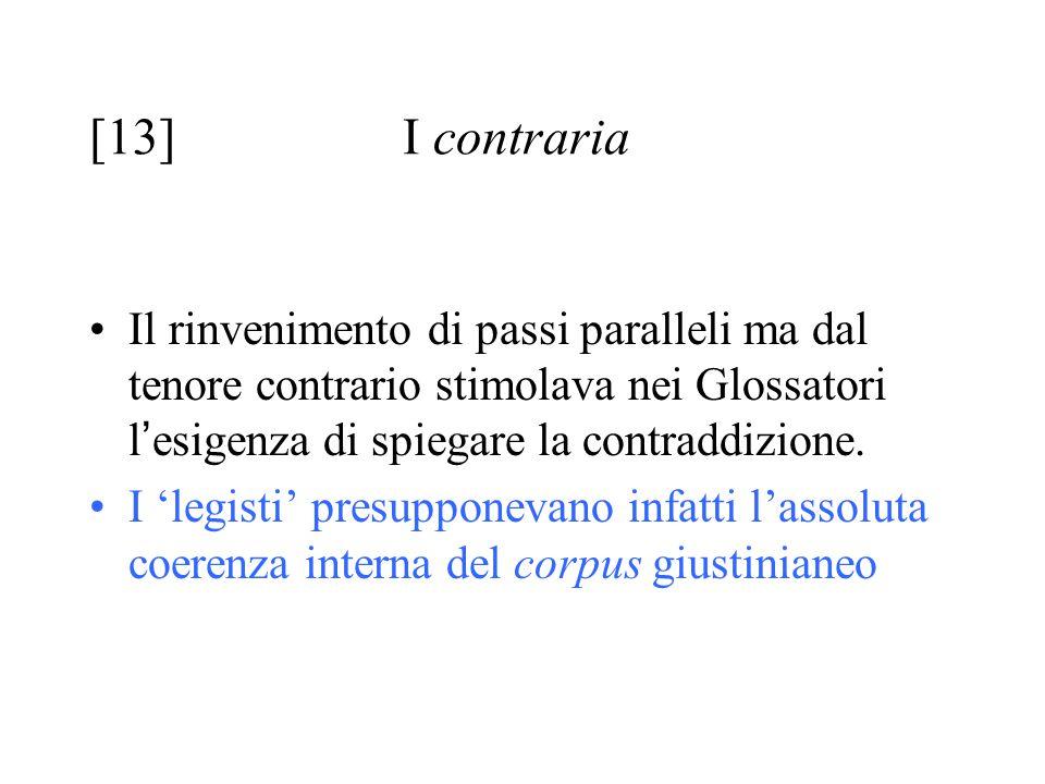 [13] I contraria Il rinvenimento di passi paralleli ma dal tenore contrario stimolava nei Glossatori l'esigenza di spiegare la contraddizione.